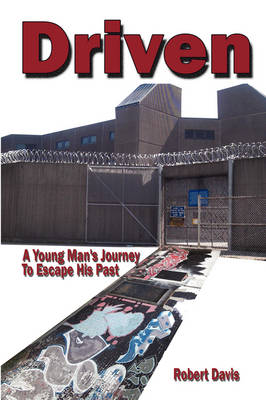 Driven A Young Man's Journey To Escape His Past by Robert (Texas A&M University, USA) Davis