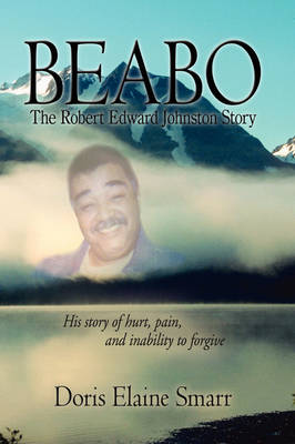 Beabo The Robert Edward Johnston Story by Doris Elaine Smarr