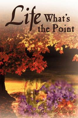Life What's the Point by Sarah Jane Mellvurn