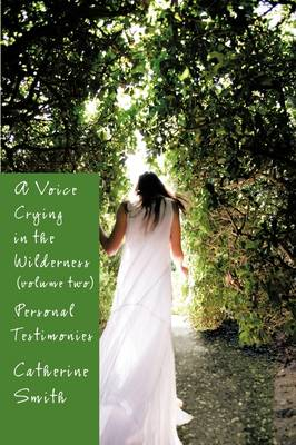 A Voice Crying in the Wilderness Volume II Personal Testimonies by Catherine (Professor of English, East Carolina University) Smith
