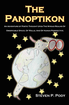 The Panoptikon An Adventure of Poetic Thought Upon The Myriad Realms Of Observable Space, Of Walls, And Of Human Perspective. by Steven P. Pody