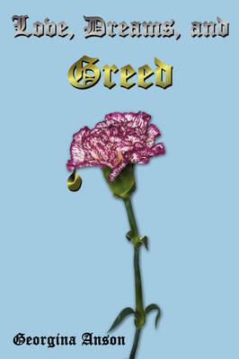 Love, Dreams, and Greed by Georgina Anson