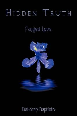 Hidden Truth Fanged Love by Deborah Baptiste