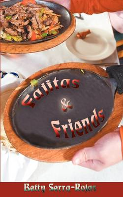 Fajitas & Friends by Betty Serra-Rojas