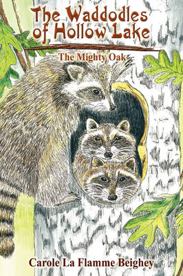 The Waddodles of Hollow Lake The Mighty Oak by Carole La Flamme Beighey