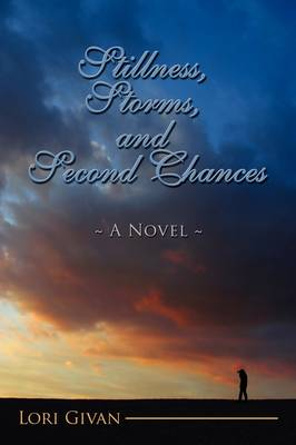 Stillness, Storms, and Second Chances A Novel by Lori Givan