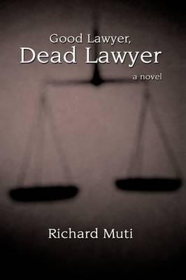 Good Lawyer, Dead Lawyer by Richard Muti