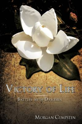 Victory of Life Battles with Dyslexia by Morgan Cumpsten