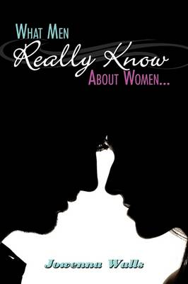 What Men Really Know About Women... by Jowenna Walls