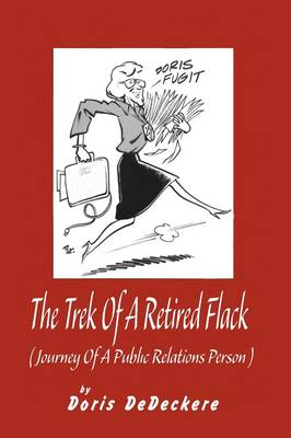 The Trek Of A Retired Flack (Journey Of A Retired Public Relations Person) by Doris DeDeckere