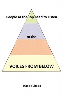 Voices from Below People at the Top Need to Listen by Ysaac J. Chabo