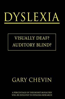 Dyslexia Visually Deaf? Auditory Blind? by Gary Chevin