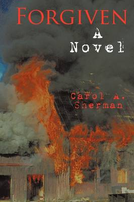 Forgiven A Novel by Carol A. Sherman