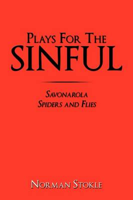 Plays For The Sinful Savonarola Spiders and Flies by Norman Stokle