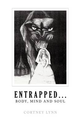 Entrapped...Body, Mind and Soul by Cortney Lynn