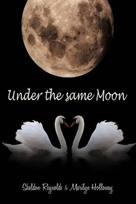 Under the Same Moon by Sheldon Reynolds, Marilyn Holloway