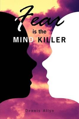 Fear is the Mind Killer by Dennis Allyn