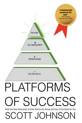 Platforms of Success What the New Generation of Elite Sellers Are Doing And How It Can Work For You by Scott Johnson