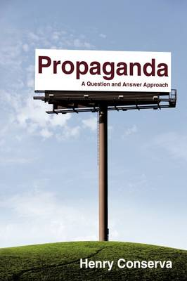 Propaganda A Question and Answer Approach by Henry Conserva