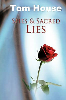 Spies & Sacred Lies by Tom House
