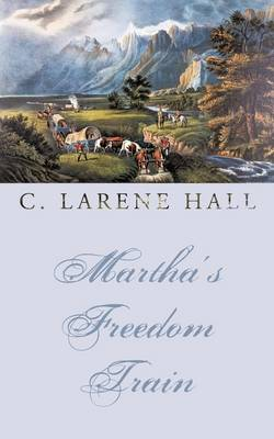 Martha's Freedom Train by C. LaRene Hall