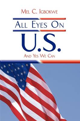All Eyes On U.S. And Yes We Can by Mel C. Igbokwe