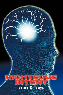 Righteous Intent by Brian K. Bays