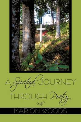 A Spiritual Journey Through Poetry With Marion Woods by Marion Woods