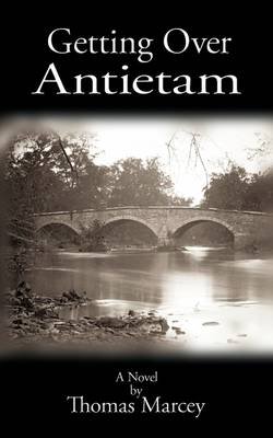 Getting Over Antietam A Novel by Thomas Marcey