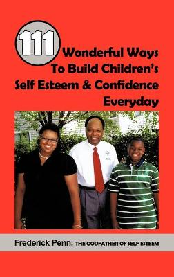 111 Wonderful Ways To Build Children's Self Esteem & Confidence Everyday by Frederick Penn