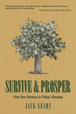 Survive & Prosper Grow Your Business in Today's Economy by Jack Leahy