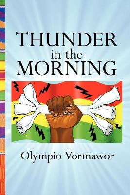 Thunder in the Morning A Novel Of Africa by Olympio Vormawor