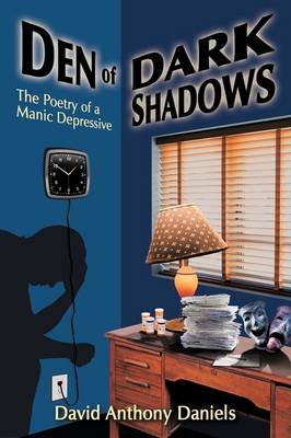 Den of Dark Shadows The Poetry of a Manic Depressive by David Anthony Daniels