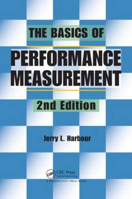 The Basics of Performance Measurement by Jerry L. Harbour