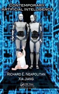 Contemporary Artificial Intelligence by Richard E. (Northeastern Illinois University, Illinois, USA) Neapolitan