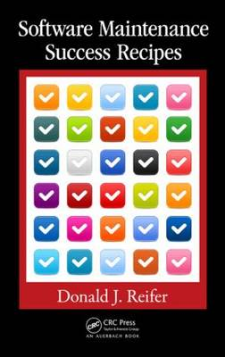 Software Maintenance Success Recipes by Donald J. (President, Reifer Consultants LLC, Prescott, Arizona, USA) Reifer