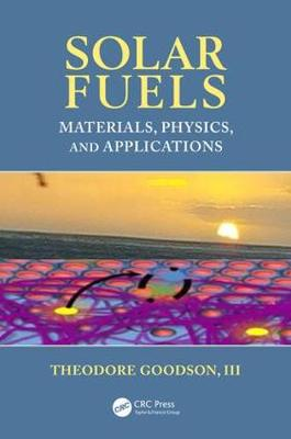 Solar Fuels Materials, Physics, and Applications by Theodore, III Goodson