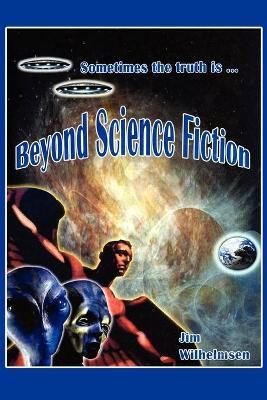 Beyond Science Fiction! by Jim Wilhelmsen