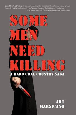Some Men Need Killing A Hard Coal Country Saga by Art Marsicano