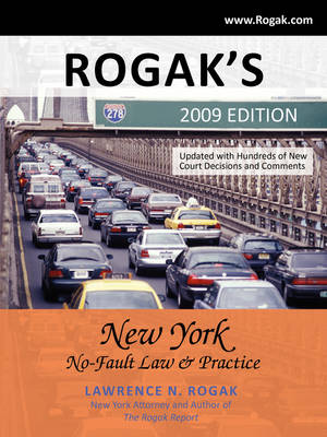 Rogak's New York No-Fault Law & Practice 2009 Edition by Lawrence N Rogak