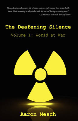 The Deafening Silence Volume I: World at War by Aaron Mesch