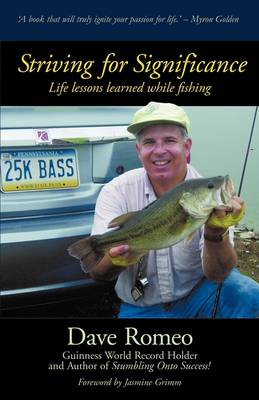 Striving for Significance Life Lessons Learned While Fishing by Dave Romeo