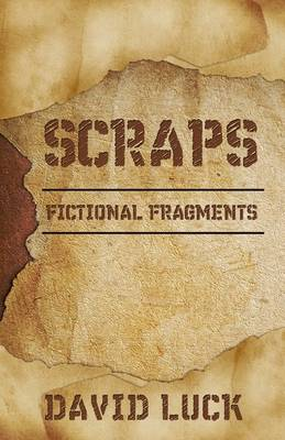 Scraps Fictional Fragments by David Luck
