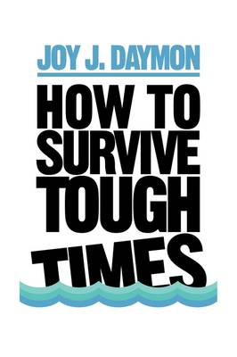 How to Survive Tough Times by Joy J Daymon