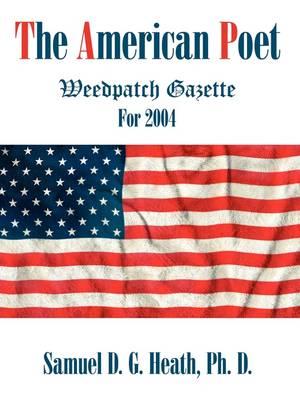 The American Poet Weedpatch Gazette for 2004 by Ph D Samuel D G Heath