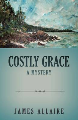 Costly Grace A Mystery by James Allaire