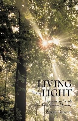 Living in the Light Lessons and Tools for Your Spiritual Journey by Duncan Susan Duncan, Susan Duncan