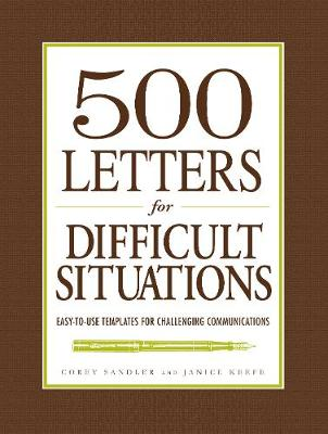 500 Letters for Difficult Situations Easy-to-Use Templates for Challenging Communications by Corey Sandler, Janice Keefe