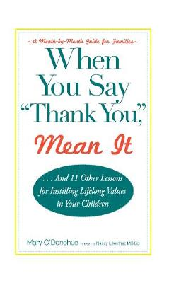 When You Say 'thank You,' Mean It And 11 Other Lessons for Instilling Lifelong Values In Your Children by Mary O'Donohue, Nancy, MS Ed Lilienthal