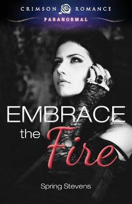 Embrace the Fire by Spring Stevens